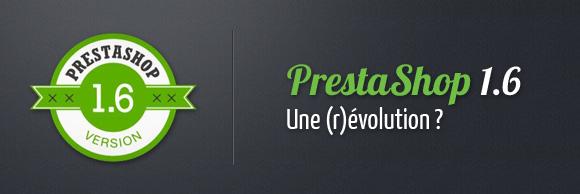 PrestaShop 1.6 : Une (r)évolution ?