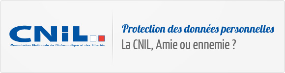 Protection des données personelles - La CNIL, amie ou ennemie ?